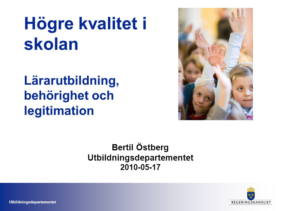 Högre kvalitet i skolan Lärarutbildning, behörighet och legitimation