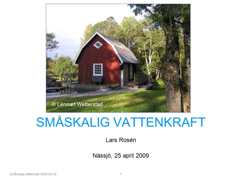 SMÅSKALIG VATTENKRAFT Lars Rosén Nässjö, 25 april 2009