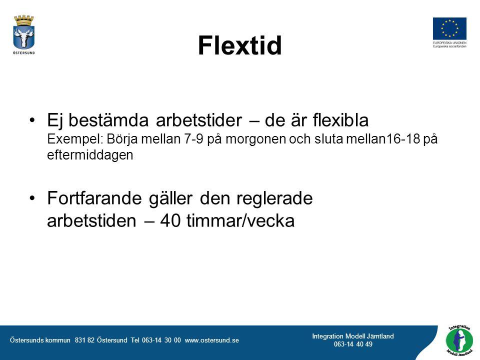 Flextid Ej bestämda arbetstider – de är flexibla Exempel: Börja mellan 7-9 på morgonen och sluta mellan16-18 på eftermiddagen.