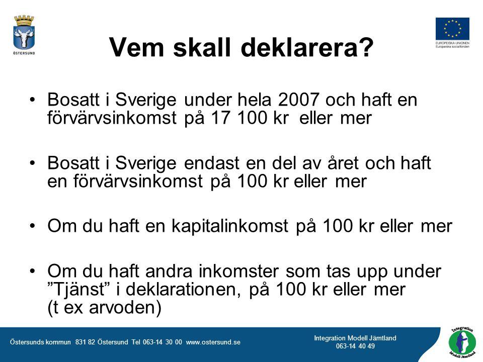 Vem skall deklarera Bosatt i Sverige under hela 2007 och haft en förvärvsinkomst på 17 100 kr eller mer.
