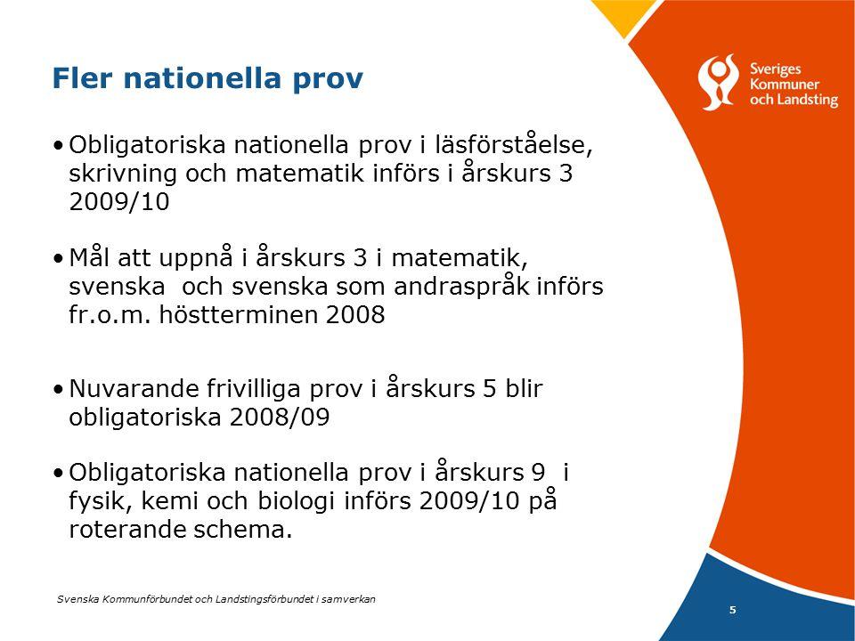 Fler nationella prov Obligatoriska nationella prov i läsförståelse, skrivning och matematik införs i årskurs 3 2009/10.