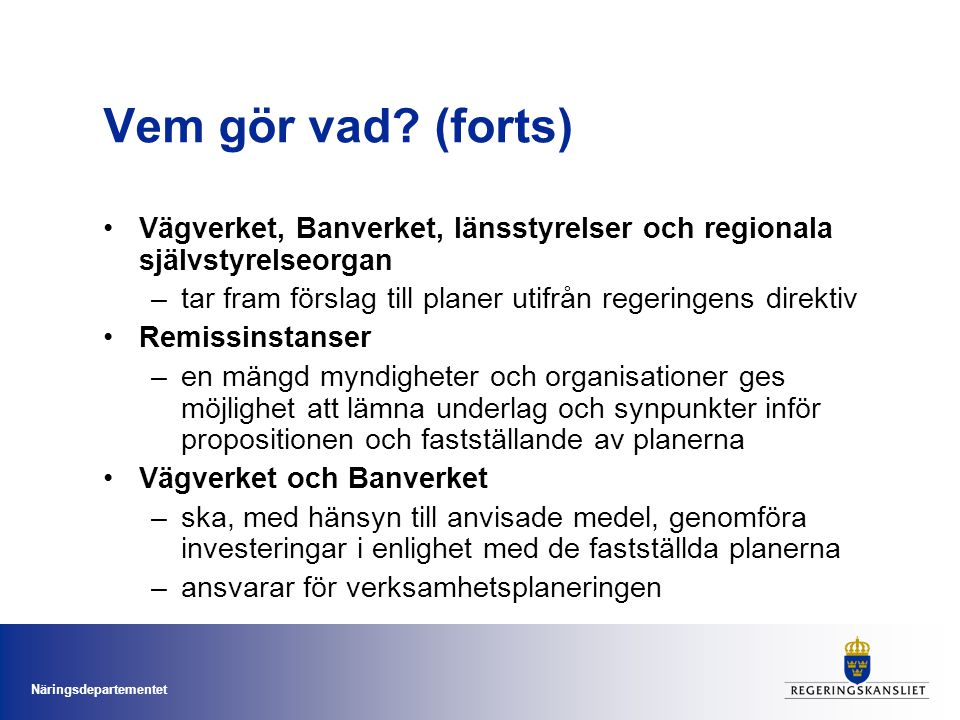 Vem gör vad (forts) Vägverket, Banverket, länsstyrelser och regionala självstyrelseorgan. tar fram förslag till planer utifrån regeringens direktiv.