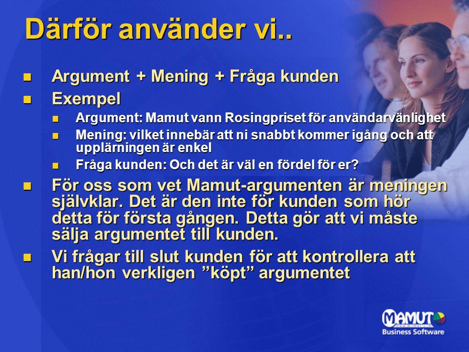 Därför använder vi.. Argument + Mening + Fråga kunden Exempel