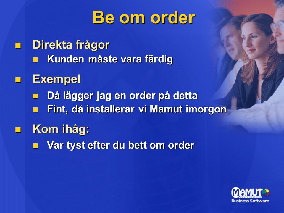 Be om order Direkta frågor Exempel Kom ihåg: Kunden måste vara färdig