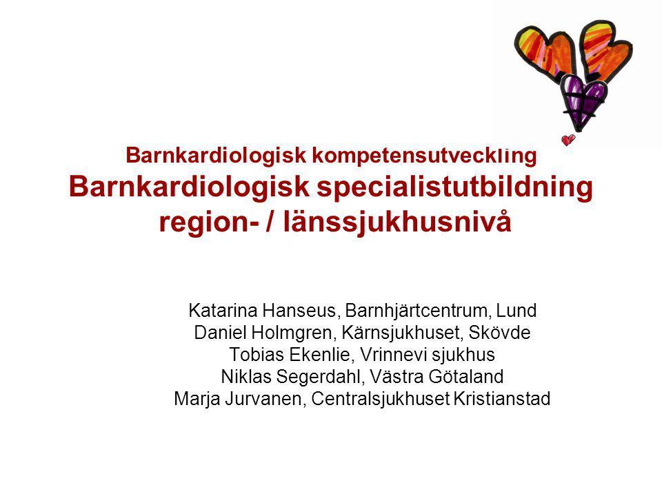 Barnkardiologisk kompetensutveckling Barnkardiologisk specialistutbildning region- / länssjukhusnivå