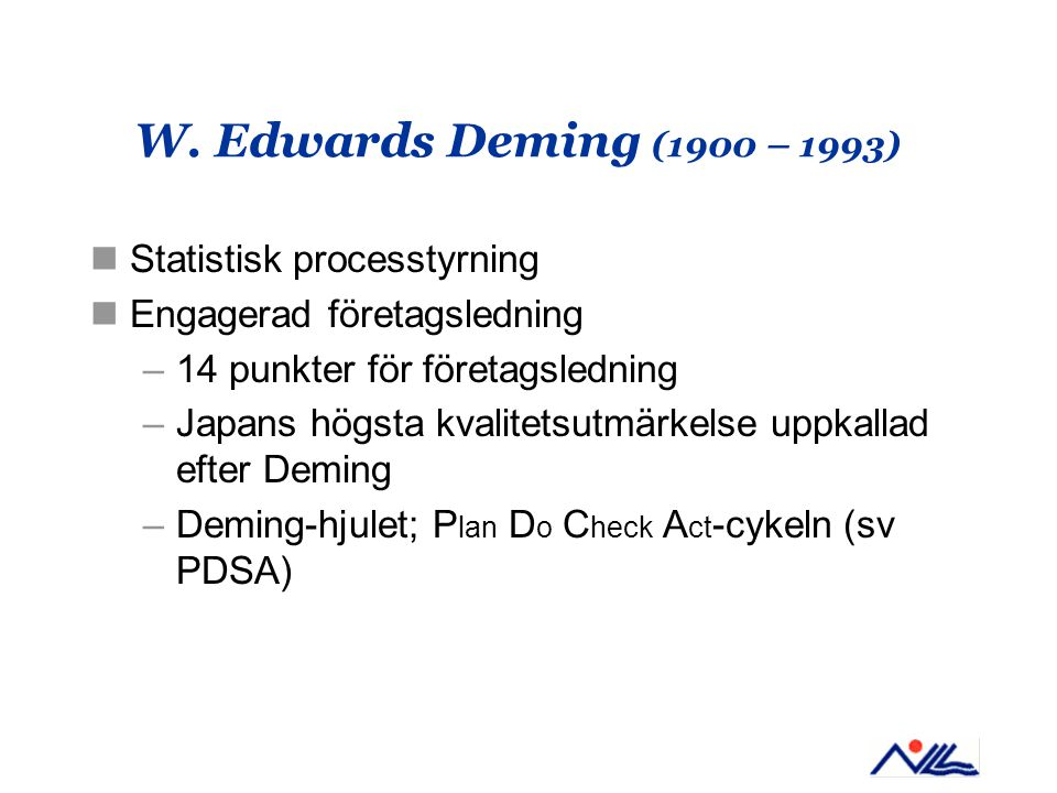 W. Edwards Deming (1900 – 1993) Statistisk processtyrning