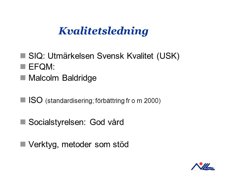 Kvalitetsledning SIQ: Utmärkelsen Svensk Kvalitet (USK) EFQM: