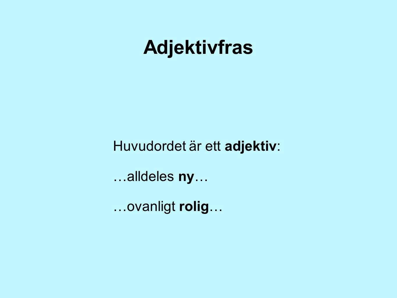 Adjektivfras Huvudordet är ett adjektiv: …alldeles ny…