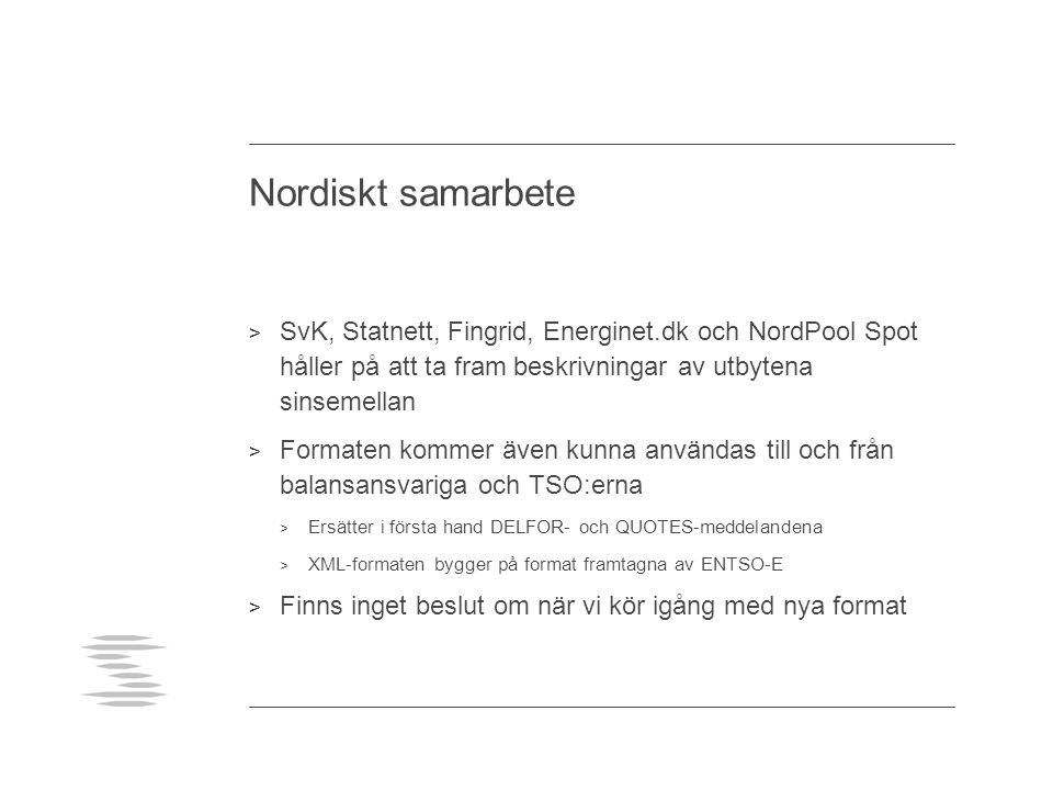 Nordiskt samarbete SvK, Statnett, Fingrid, Energinet.dk och NordPool Spot håller på att ta fram beskrivningar av utbytena sinsemellan.