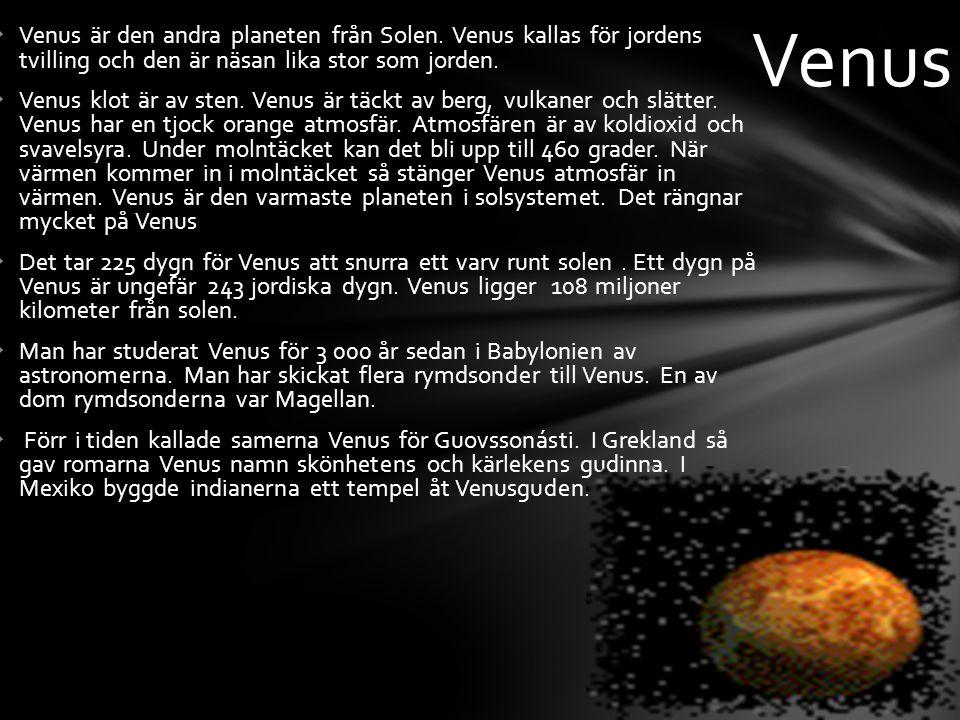 Venus Venus är den andra planeten från Solen. Venus kallas för jordens tvilling och den är näsan lika stor som jorden.