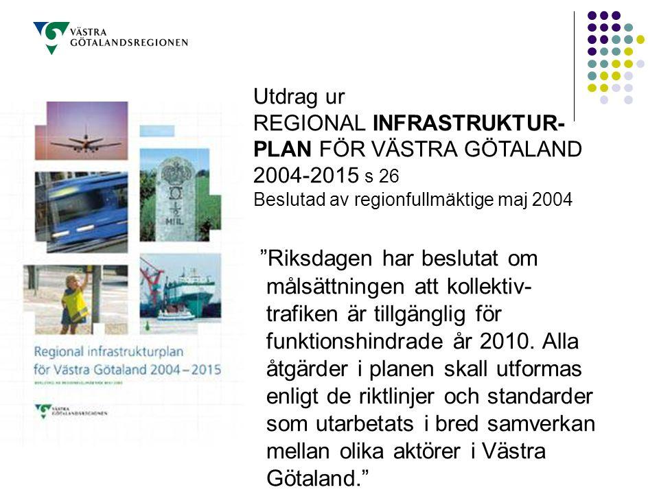 Utdrag ur REGIONAL INFRASTRUKTUR-PLAN FÖR VÄSTRA GÖTALAND. 2004-2015 s 26. Beslutad av regionfullmäktige maj 2004.