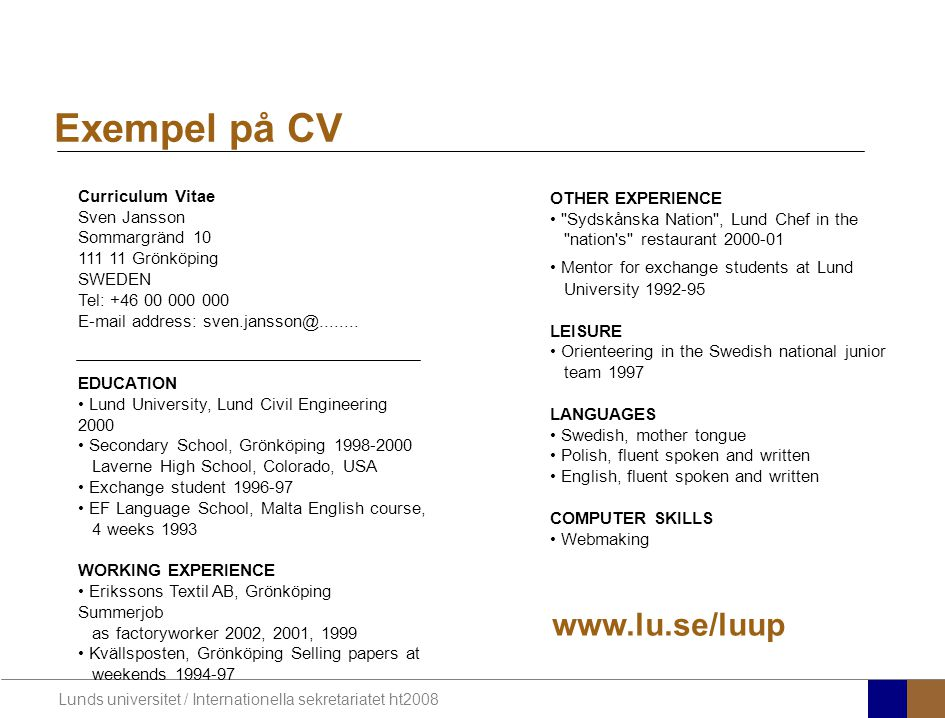 Exempel på CV www.lu.se/luup Curriculum Vitae OTHER EXPERIENCE