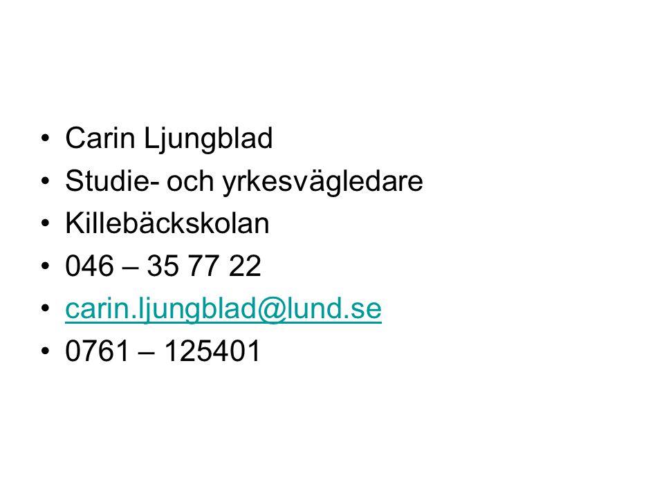 Carin Ljungblad Studie- och yrkesvägledare. Killebäckskolan. 046 – 35 77 22. carin.ljungblad@lund.se.