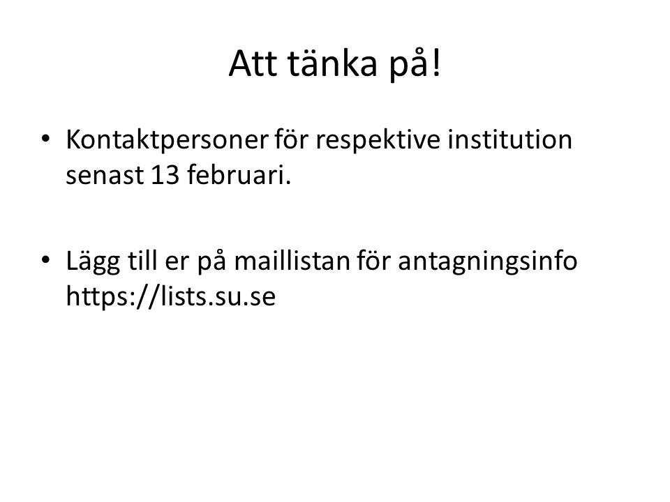 Att tänka på. Kontaktpersoner för respektive institution senast 13 februari.