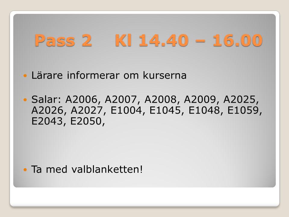 Pass 2 Kl 14.40 – 16.00 Lärare informerar om kurserna