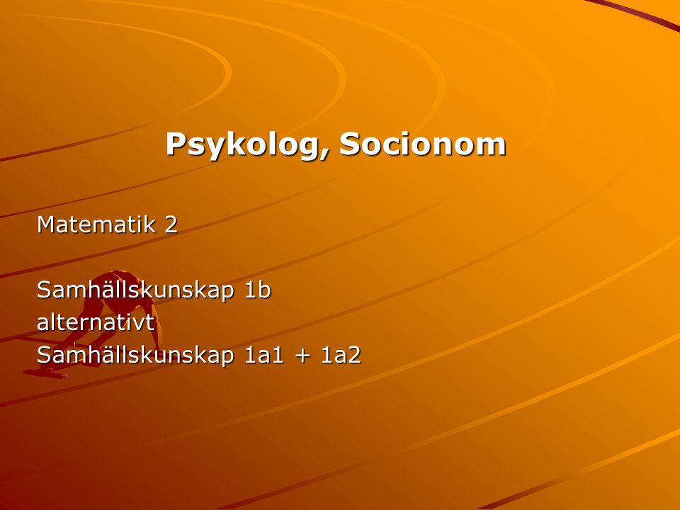 Psykolog, Socionom Matematik 2 Samhällskunskap 1b alternativt