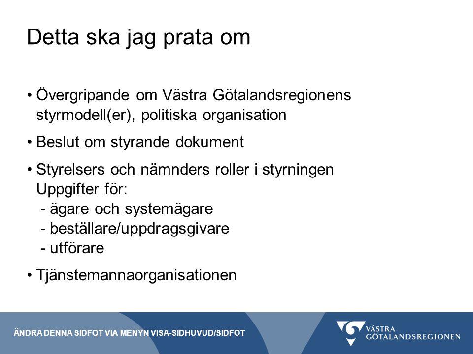 Detta ska jag prata om Övergripande om Västra Götalandsregionens styrmodell(er), politiska organisation.