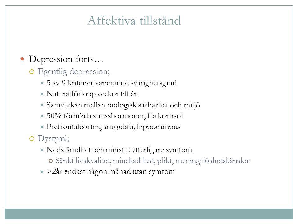 Affektiva tillstånd Depression forts… Egentlig depression; Dystymi;