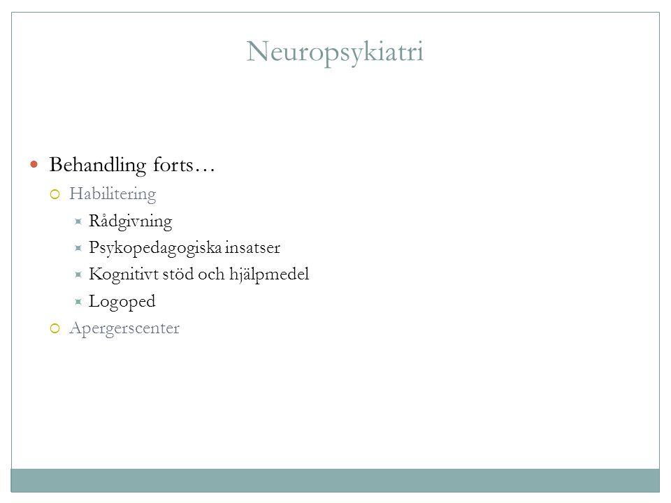 Neuropsykiatri Behandling forts… Habilitering Rådgivning