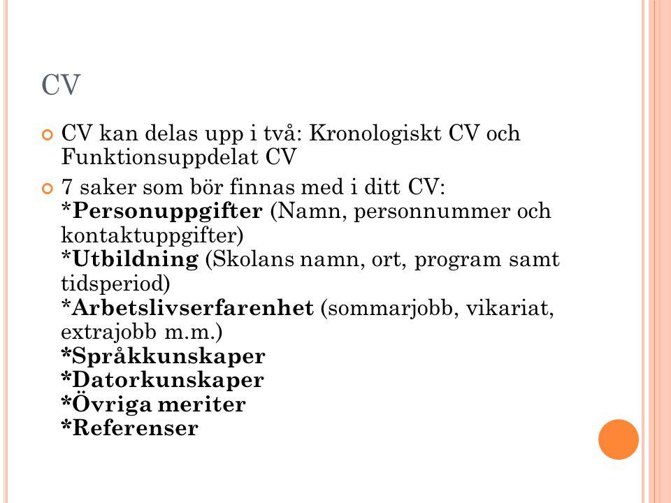 CV CV kan delas upp i två: Kronologiskt CV och Funktionsuppdelat CV