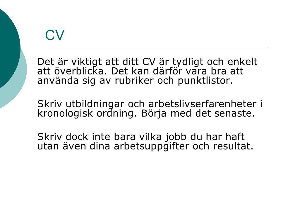 CV Det är viktigt att ditt CV är tydligt och enkelt att överblicka. Det kan därför vara bra att använda sig av rubriker och punktlistor.