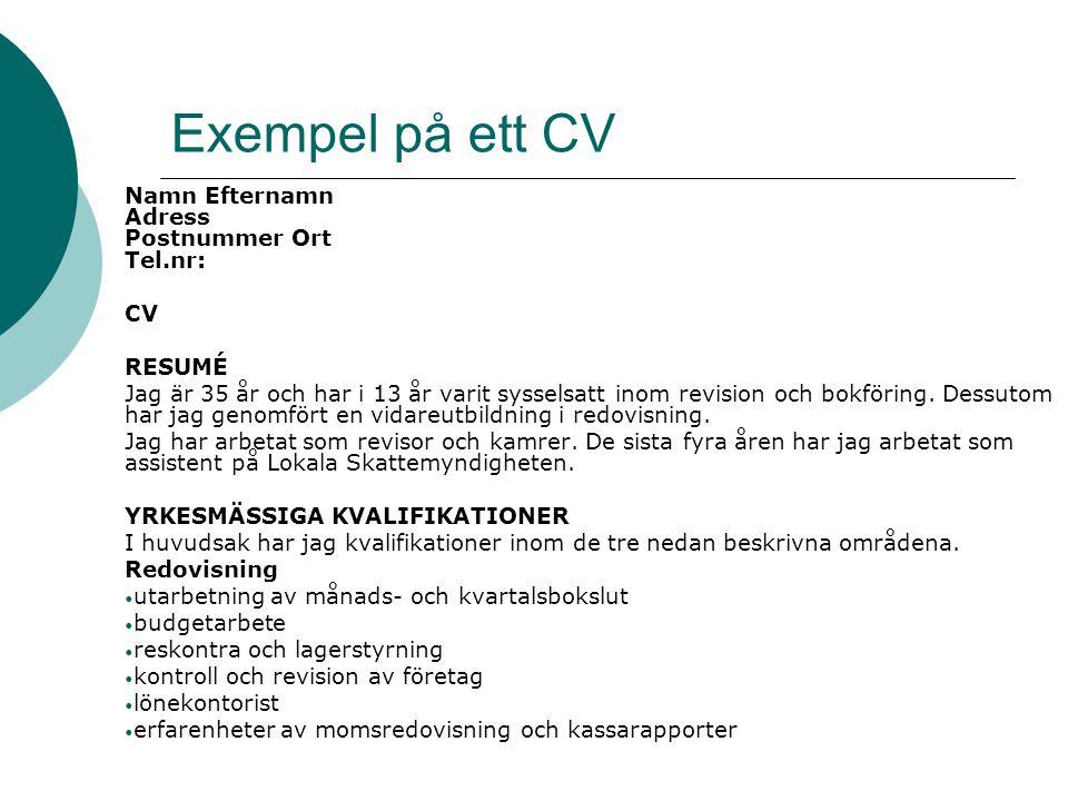 Exempel på ett CV Namn Efternamn Adress Postnummer Ort Tel.nr: CV