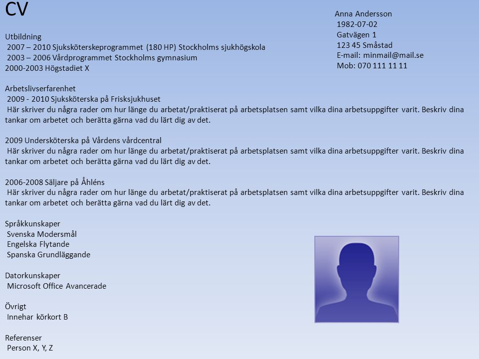 CV Utbildning. 2007 – 2010 Sjuksköterskeprogrammet (180 HP) Stockholms sjukhögskola. 2003 – 2006 Vårdprogrammet Stockholms gymnasium.