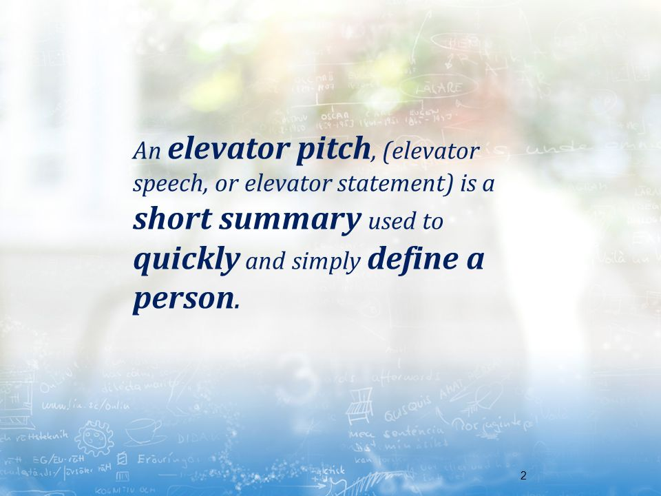 An elevator pitch, (elevator speech, or elevator statement) is a short summary used to quickly and simply define a person.