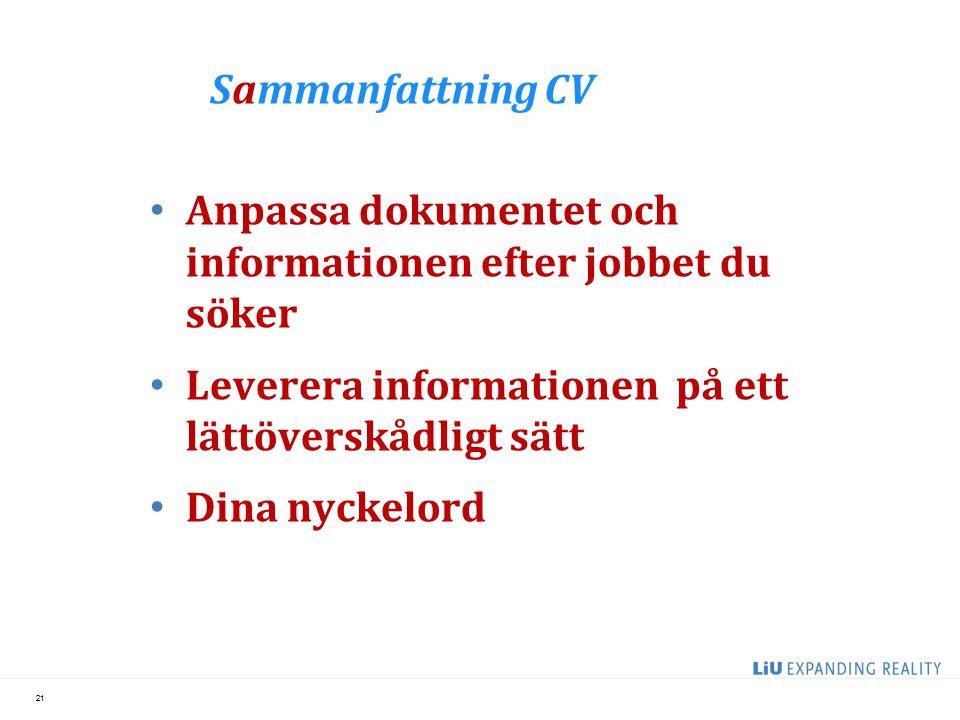 Sammanfattning CV Anpassa dokumentet och informationen efter jobbet du söker. Leverera informationen på ett lättöverskådligt sätt.