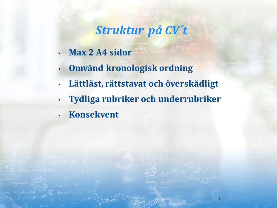 Struktur på CV´t Max 2 A4 sidor Omvänd kronologisk ordning