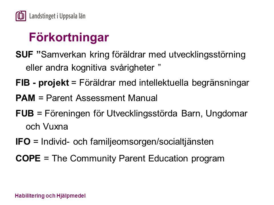Förkortningar SUF Samverkan kring föräldrar med utvecklingsstörning eller andra kognitiva svårigheter