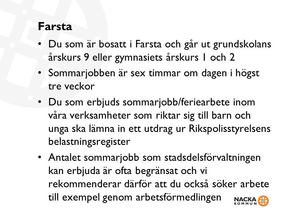 Farsta Du som är bosatt i Farsta och går ut grundskolans årskurs 9 eller gymnasiets årskurs 1 och 2.