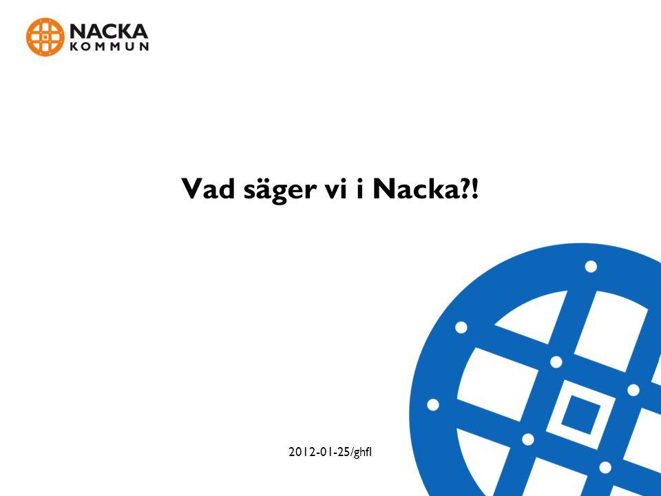 Vad säger vi i Nacka ! 2012-01-25/ghfl