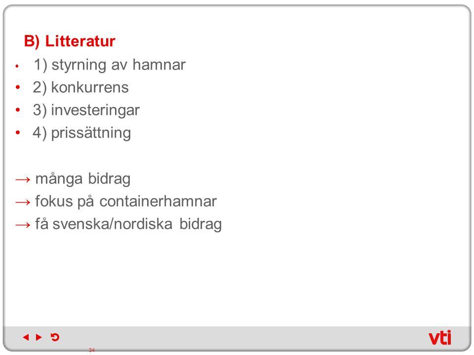 → fokus på containerhamnar → få svenska/nordiska bidrag