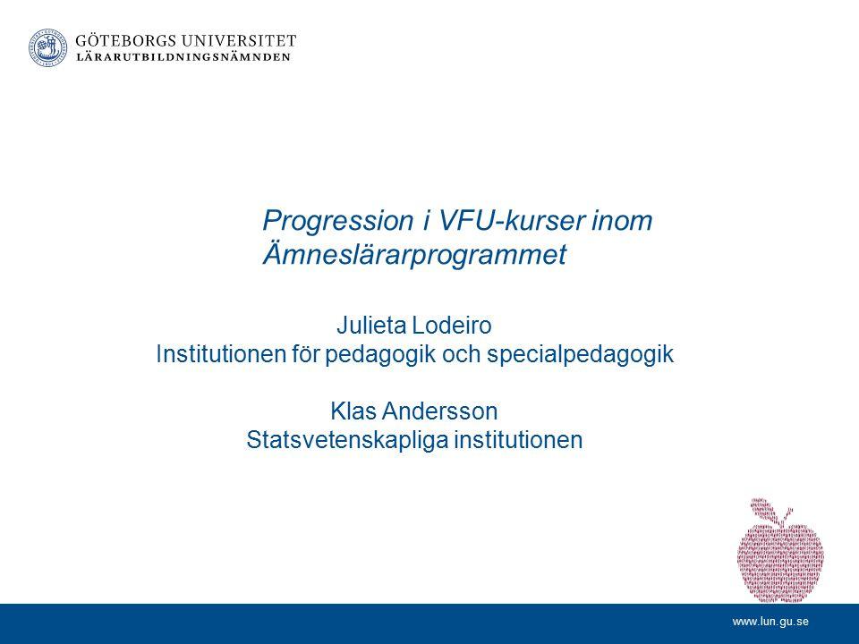 Progression i VFU-kurser inom Ämneslärarprogrammet Julieta Lodeiro Institutionen för pedagogik och specialpedagogik Klas Andersson Statsvetenskapliga institutionen