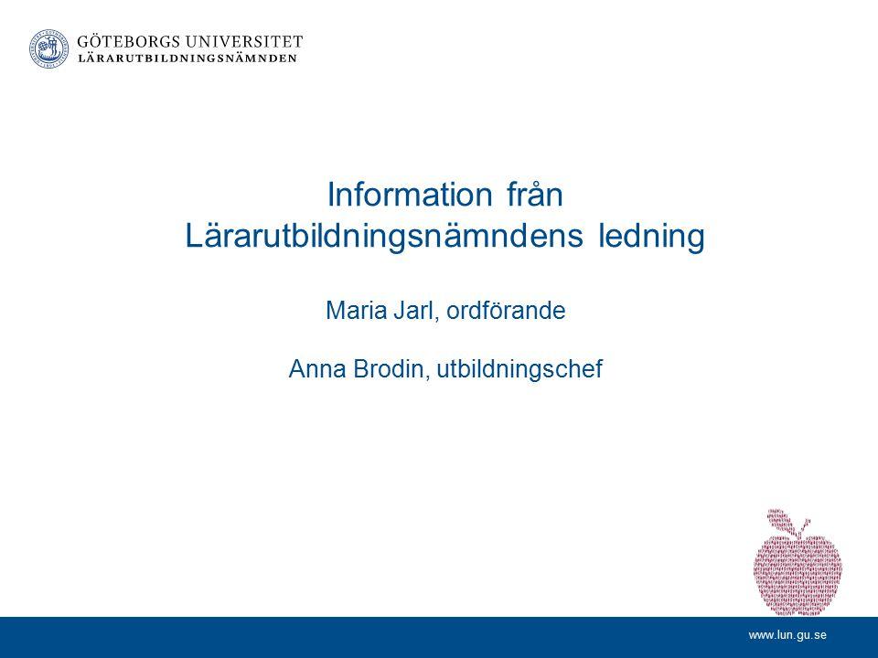Information från Lärarutbildningsnämndens ledning Maria Jarl, ordförande Anna Brodin, utbildningschef
