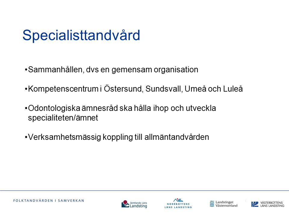 Specialisttandvård Sammanhållen, dvs en gemensam organisation