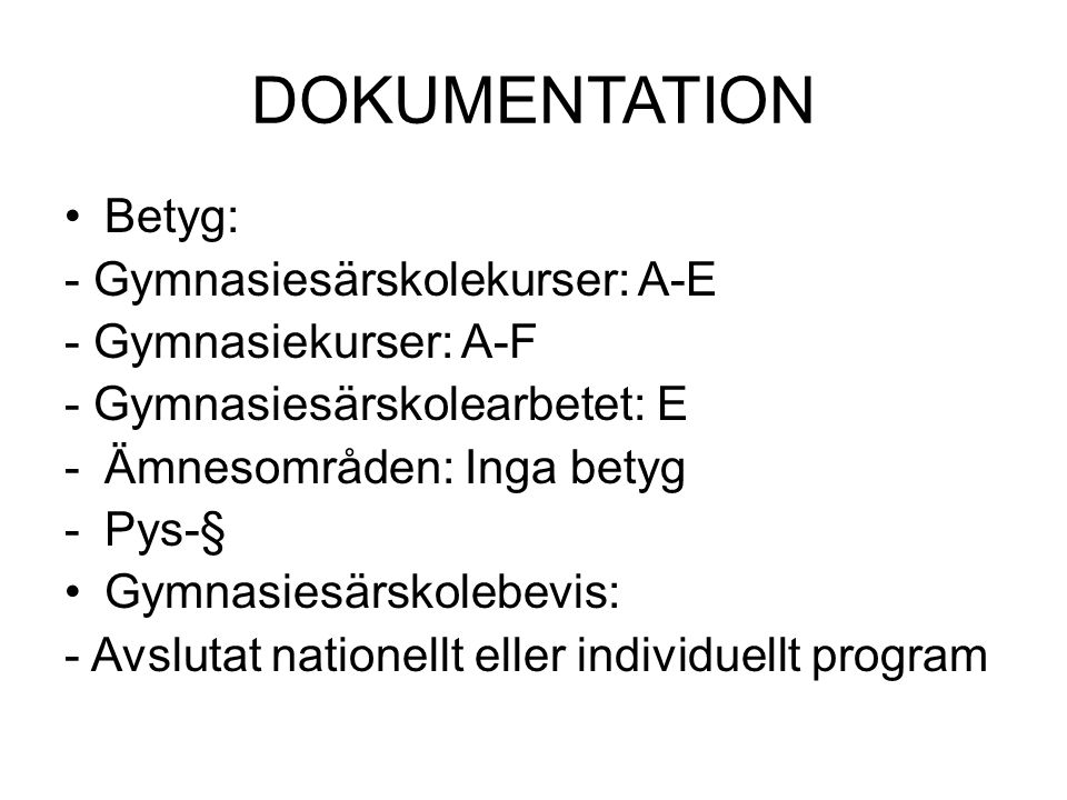 DOKUMENTATION Betyg: - Gymnasiesärskolekurser: A-E