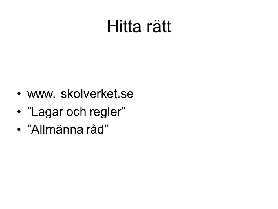 Hitta rätt www. skolverket.se Lagar och regler Allmänna råd