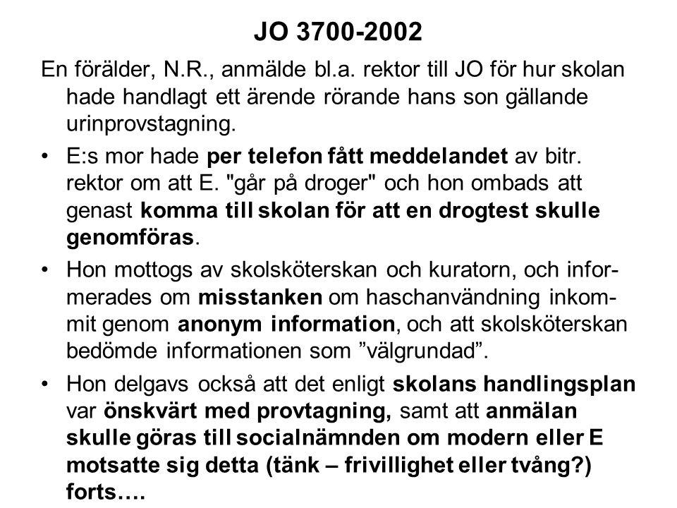 JO 3700-2002 En förälder, N.R., anmälde bl.a. rektor till JO för hur skolan hade handlagt ett ärende rörande hans son gällande urinprovstagning.
