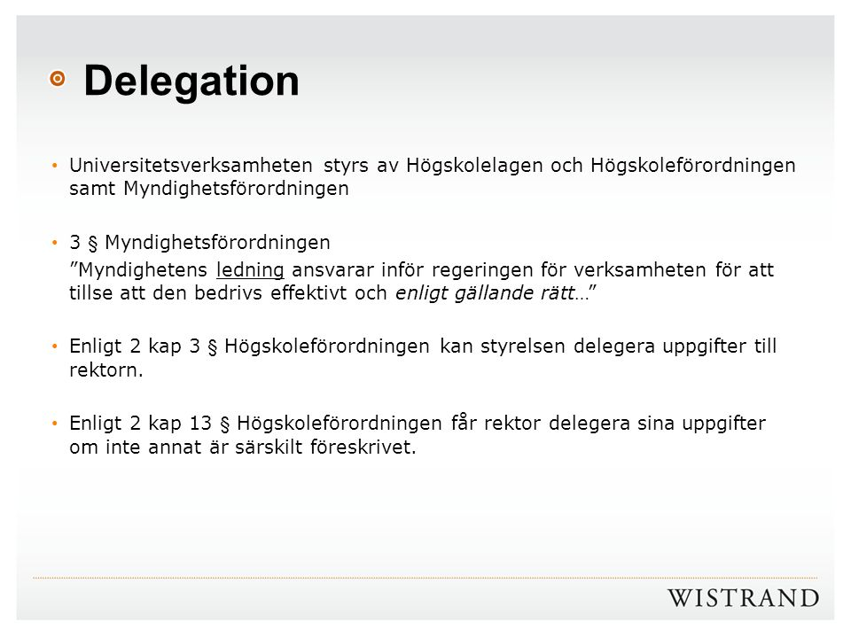 Delegation Universitetsverksamheten styrs av Högskolelagen och Högskoleförordningen samt Myndighetsförordningen.