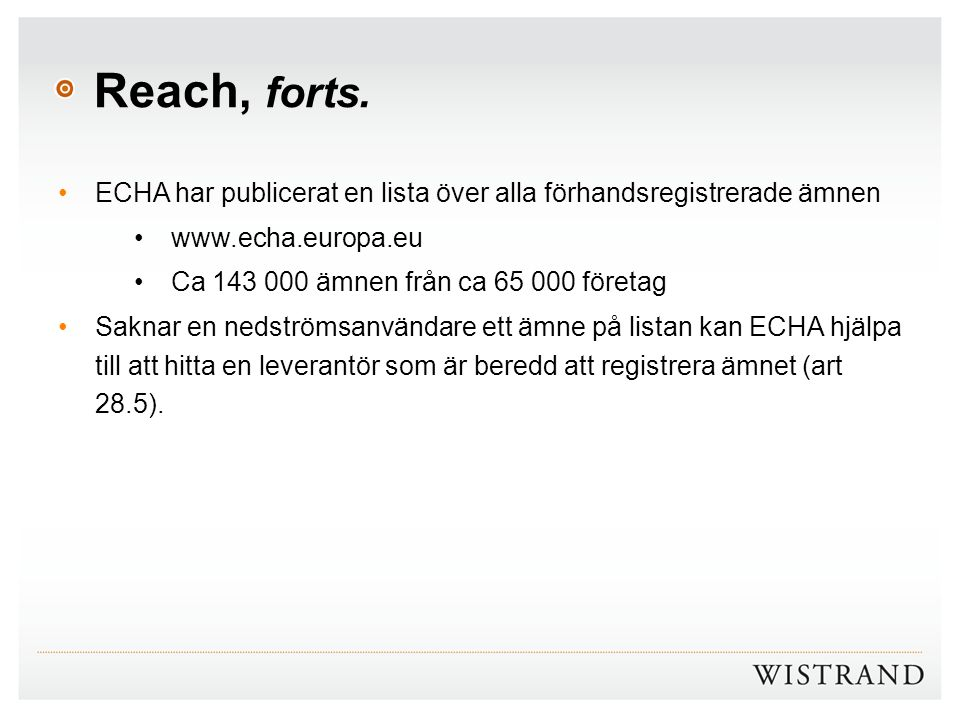 Reach, forts. ECHA har publicerat en lista över alla förhandsregistrerade ämnen. www.echa.europa.eu.