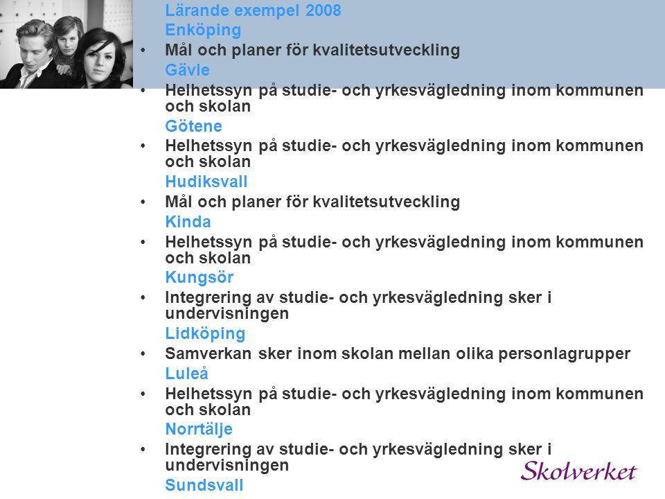 Lärande exempel 2008 Enköping. Mål och planer för kvalitetsutveckling. Gävle. Helhetssyn på studie- och yrkesvägledning inom kommunen och skolan.