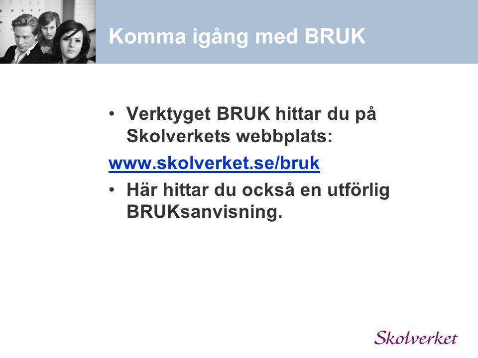 Komma igång med BRUK Verktyget BRUK hittar du på Skolverkets webbplats: www.skolverket.se/bruk.