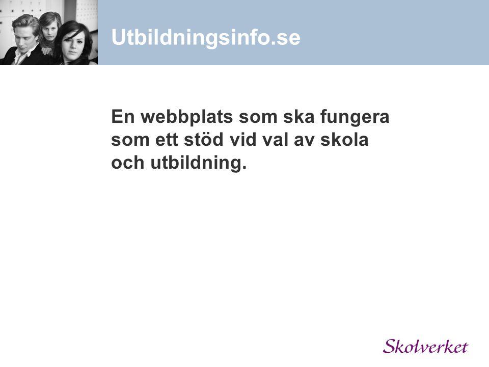 Utbildningsinfo.se En webbplats som ska fungera som ett stöd vid val av skola och utbildning.