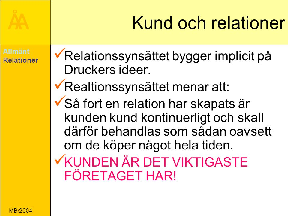 Kund och relationer Allmänt. Relationer. Relationssynsättet bygger implicit på Druckers ideer. Realtionssynsättet menar att: