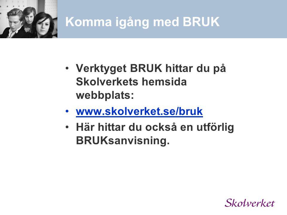 Komma igång med BRUK Verktyget BRUK hittar du på Skolverkets hemsida webbplats: www.skolverket.se/bruk.
