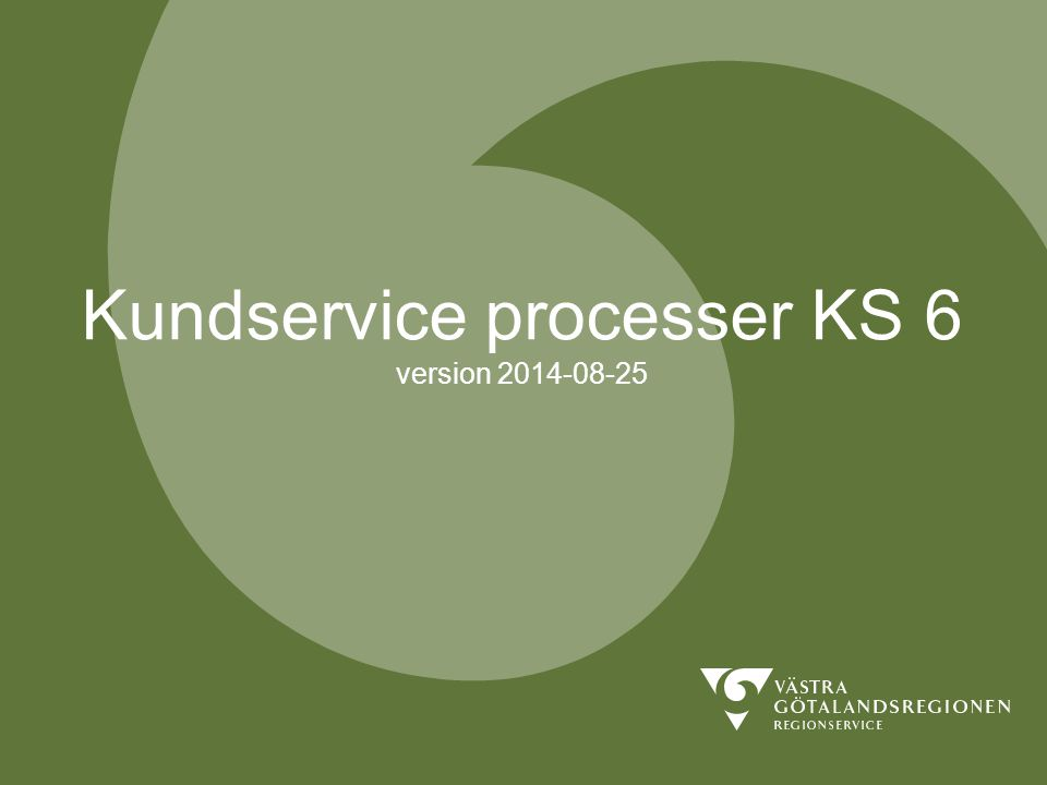 Kundservice processer KS 6 version 2014-08-25