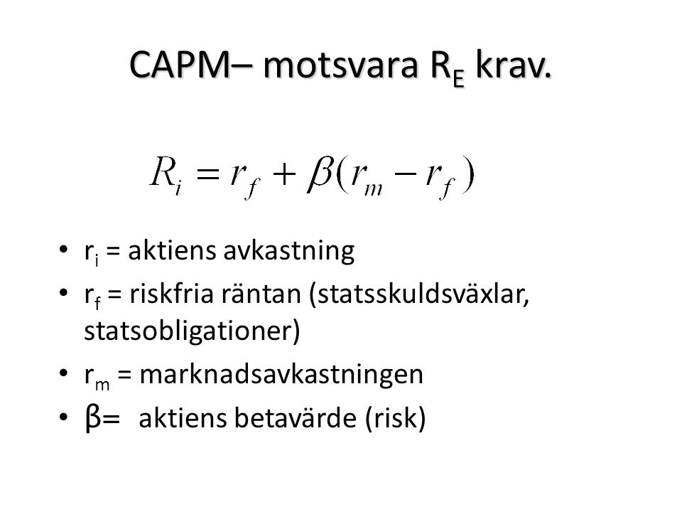 CAPM– motsvara RE krav. ri = aktiens avkastning