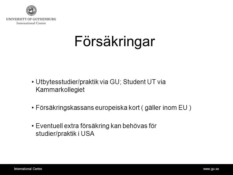 Försäkringar Utbytesstudier/praktik via GU; Student UT via Kammarkollegiet. Försäkringskassans europeiska kort ( gäller inom EU )